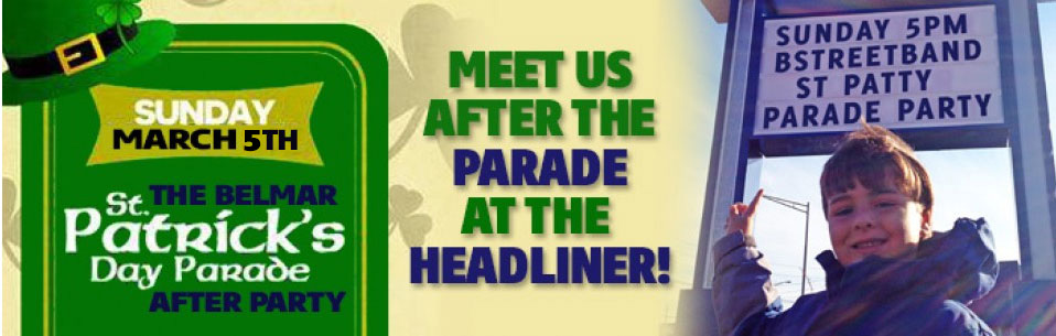 Sun. March 5 – The Headliner St. Patty's Day!